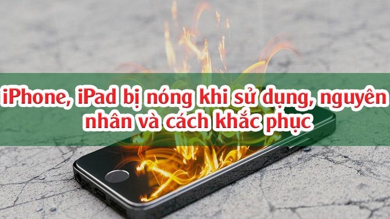iPhone, iPad bị nóng khi sử dụng, nguyên nhân và cách khắc phục triệt để, hiệu quả nhất