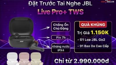 Đặt trước tai nghe JBL Live Pro+, nhận bộ quà khủng đến 1.150k