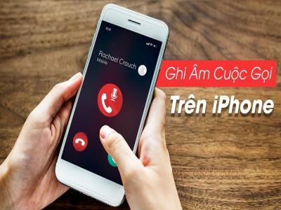 3 cách ghi âm cuộc gọi trên iPhone cực đơn giản mà ít ai biết